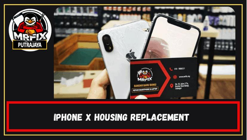 Housing Replacement for Iphone X: MrFix Putrajaya
