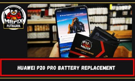 MrFix Putrajaya: Huawei P20 pro Battery Replacement